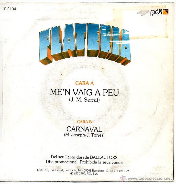 Discos de vinilo: PLATERIA, SG, ME´N VAIG A PEU (J.M. SERRAT) + 1, AÑO 1990 PROMO - Foto 2 - 46204898