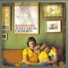 Discos de vinilo: JUAN CARLOS CALDERON. BANDOLERO / MELODIA PERDIDA. CBS 1974. Lote 46254643