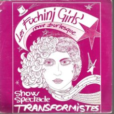 Discos de vinilo: SG LES FUCHINI GIRLS - REVUE BURLESQUE - SHOW ESPECTACLE TRANSFORMISTES. Lote 46396546