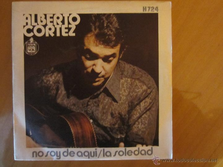 ALBERTO CORTEZ- NO SOY DE AQUI /LA SOLEDAD -HISPAVOX -1971 (Música - Discos - Singles Vinilo - Cantautores Internacionales)
