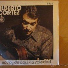 Discos de vinilo: ALBERTO CORTEZ- NO SOY DE AQUI /LA SOLEDAD -HISPAVOX -1971. Lote 46398203