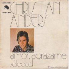 Discos de vinilo: CHRISTIAN ANDERS - CANTA EN ESPAÑOL - AMOR ABRAZAME - SOLEDAD - SG SPAIN 1975 VG++ / EX. Lote 46413235