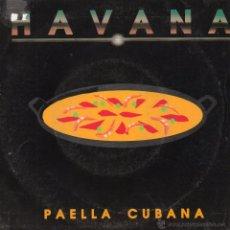 Discos de vinilo: HAVANA, SG, PAELLA CUBANA + 1, AÑO 1992 PROMO. Lote 46452216