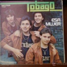 Discos de vinilo: TOBAGO-ESA MUJER-OYE CHIQUILLA-. Lote 46482088