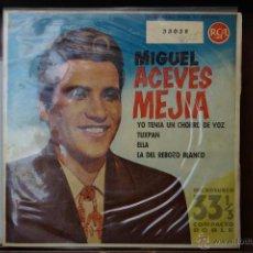 Discos de vinilo: MIGUEL ACEVES MEJIA - YO TENIA UN CHORRO DE VOZ-Y 3 MAS. Lote 46542836