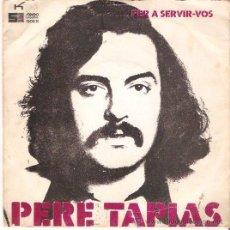 Discos de vinilo: SINGLE PERE TAPIAS - PER ASERVIR-VOS -EDICION 1974. Lote 46574691