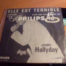 Discos de vinil: JOHNNY HALLYDAY (ELLE EST TERRIBLE ) SINGLE FRANCIA PHILIPS B373.080 F (EPI23). Lote 46578259