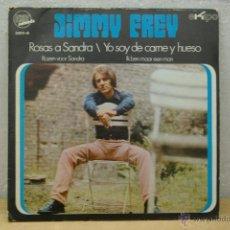 Discos de vinilo: JIMMY FREY -ROSAS A SANDRA - YO SOY DE CARNE Y HUESO-. Lote 46581520