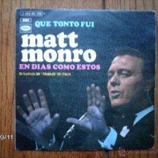 Discos de vinilo: MATT MONRO - QUE TONTO FUI + EN DIAS COMO ESTOS . Lote 46677279