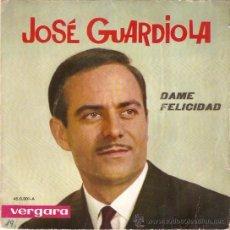 Discos de vinilo: SINGLE JOSE GUARDIOLA DAME FELICIDAD. Lote 46679520