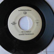 Discos de vinilo: GEORGE THOROGOOD. GET A HAIRCUT/GONE DEAD TRAIN. SINGLE. EMI RECORDS GROUP. U.S.A.. Lote 46768500