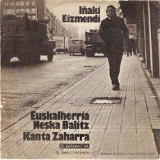 Discos de vinilo: SINGLE IÑAKI EIZMENDI - EUSKALHERRIA NESKA BALITZ. Lote 46970193