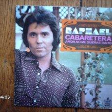 Discos de vinilo: RAPHAEL - CABARETERA + AMOR, NO ME QUIERAS TANTO . Lote 51489748