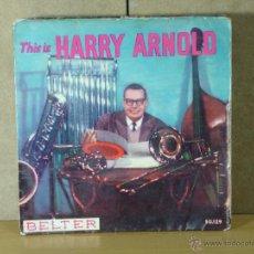 Discos de vinilo: HARRY ARNOLD Y SU ORQUESTA - THIS IS HARRY ARNOLD - BELTER 50.129. Lote 47039343