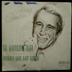 Discos de vinilo: PERRY COMO (SINGLE RCA 1973) TE QUIERO ASI - AHORA QUE SOY LIBRE - AN I LOVE YOU SO. Lote 47046540