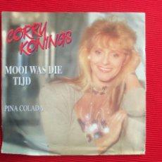 Discos de vinilo: CORRY KONINGS - MOOI WAS DIE TIJD // PINA COLADA. Lote 47050636