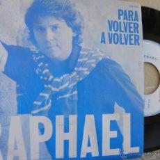 Discos de vinilo: RAPHAEL -PARA VOLVER A VOLVER -SINGLE 1983 -PEDIDO MINIMO 3 EUROS. Lote 47057764