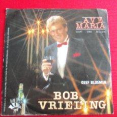 Discos de vinilo: BOB VRIELING - AVE MARIA // GEEF BLOEMEN. Lote 47106425