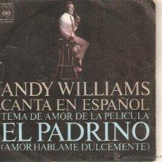 Discos de vinilo: VENDO SINGLE DE ANDY WILLIAMS, TEMA DE AMOR DE LA PELICULA EL PADRINO, CANTA EN ESPAÑOL. AÑO 1972.. Lote 47144388