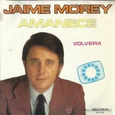 Discos de vinilo: JAIME MOREY SG BELTER 1972 AMANECE/ VOLVERA ARCUSA ALGUERO EUROVISION. Lote 47201096