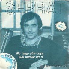 Discos de vinilo: SERRAT SG ARIOLA 1981 NO HAGO OTRA COSA QUE PENSAR EN TI/ LAS MALAS COMPAÑIAS. Lote 47280678