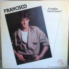 Discos de vinilo: FRANCISCO - A VUELTAS CON EL AMOR / LP POLYDOR DE 1984 *****. Lote 47289177