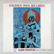 Discos de vinilo: LUIS PASTOR - NACIMOS PARA SER LIBRES. Lote 47475076