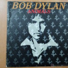 Discos de vinilo: BOB DYLAN ANIMALS SINGLE SPAIN 1979. Lote 47497256