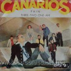 Discos de vinilo: CANARIOS– PAIN / THREE-TWO-ONE-AH!. Lote 47543207