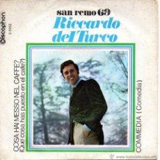 Discos de vinilo: RICCARDO DEL TURCO - FESTIVAL SAN REMO 1969, SG, COSA HAI MESSO NEL CAFFE? + 1, AÑO 1969. Lote 47559227