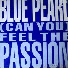 Discos de vinilo: BLUE PEARL - (CAN YOU) FEEL THE PASSION . MAXI SINGLE . 1991 BIG LIFE UK - BLRT 67 . Lote 47602705