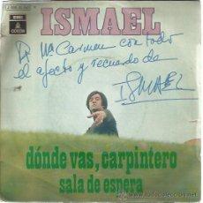 Discos de vinil: ISMAEL SG EMI 1971 DONDE VAS CARPINTERO / SALA DE ESPERA GLORIA FUERTES FOLK FIRMADO. Lote 47631993