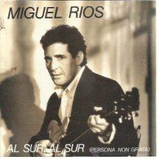 Discos de vinilo: MIGUEL RIOS SG POLYDOR 1991 AL SUR AL SUR (PERSONA NON GRATA ) MIGUEL 3 PROMOCIONAL. Lote 47653420