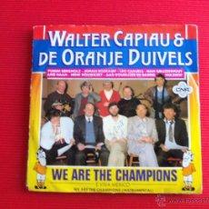 Discos de vinilo: WALTER CAPIAU & DE ORANJE DUIVELS - WE ARE THE CHAMPIONS. Lote 47676890