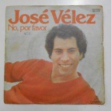 Discos de vinilo: JOSE VELEZ. - NO , POR FAVOR. TDKDS1. Lote 47692351