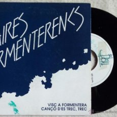 Discos de vinilo: AIRES FORMENTERENCS, VISC A FORMENTERA + CANÇO D'ES TREC TREC (BLAU 1990) SINGLE XUMEU ESCANDELL. Lote 47750676