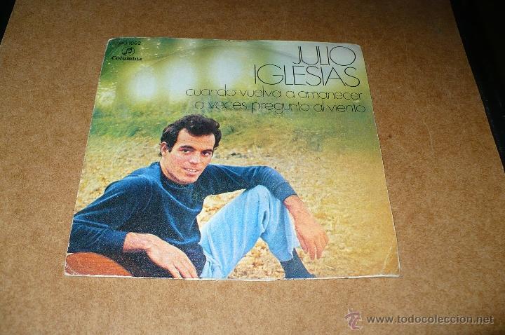 JULIO IGLESIAS, CUANDO VUELVA A AMANECER, A VECES PREGUNTO AL VIENTO, COLUMBIA, MO 1062, DEL 1970. (Música - Discos - Singles Vinilo - Solistas Españoles de los 70 a la actualidad)