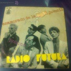 Discos de vinilo: RADIO FUTURA - ENAMORADO DE LA MODA JUVENIL + IVONNE. Lote 47849465