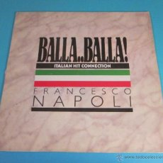 Discos de vinilo: BALLA...BALLA !. ITALIAN HIT CONNECTION. FRANCESCO NAPOLI. Lote 47851700