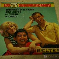 Discos de vinilo: LOS 3 SUDAMERICANOS ( MARIONETAS EN LA CUERDA - ALGO ESTUPIDO - LA FELICIDAD - LA FAMILIA ) EP45. Lote 47855348