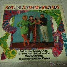 Discos de vinilo: LOS 3 SUDAMERICANOS ( PULPA DE TAMARINDO - EL FUNERAL DEL LABRADOR - GIBRALTAREÑA - CUANDO SALI DE C. Lote 47855690
