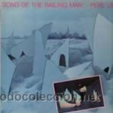 Discos de vinilo: PERE UBU : SONG OF THE BAILING MAN - 1 LP ALBUM - (ROUGH TRADE, 1982). Lote 47856482