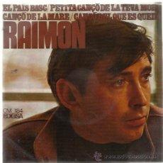 Discos de vinilo: RAIMON EP EDIGSA 1967 EL PAIS BASC/ PETITA CANÇO DE LA TEVA MORT/ CANÇO DE LA MARE +1 . Lote 47914604