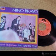 Discos de vinilo: NINO BRAVO. TE QUIERO TE QUIERO. ESA SERÁ MI CASA.. Lote 48037376
