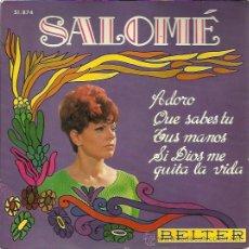 Discos de vinilo: SALOME EP BELTER 1968 ADORO/ QUE SABES TU/ TUS MANOS/ SI DIOS ME QUITA LA VIDA BOLEROS MANZANERO. Lote 48087415