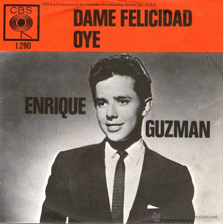 ENRIQUE GUZMÁN - SINGLE VINILO 7'' - EDITADO EN HOLANDA - DAME FELICIDAD + OYE - CBS (Música - Discos - Singles Vinilo - Solistas Españoles de los 50 y 60)