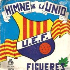 Discos de vinilo: SG HIMNE DE LA UNIO U.E.F. FIGUERES . Lote 48224248