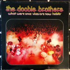 Discos de vinilo: THE DOOBIE BROTHERS, WHAT WERE ONCE VICES ARE NOW HABITS LP. Lote 48266405