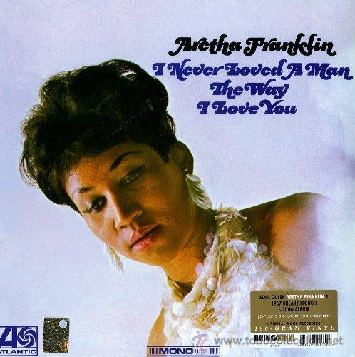 LP ARETHA FRANKLIN I NEVER LOVED A MAN THE WAY I LOVE YOU SOUL VINILO MONO (Música - Discos - LP Vinilo - Funk, Soul y Black Music)