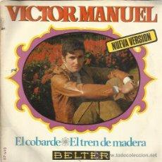 Discos de vinilo: VICTOR MANUEL SG BELTER 1970 EL COBARDE (NUEVA VERSION) / EL TREN DE MADERA . Lote 48413336